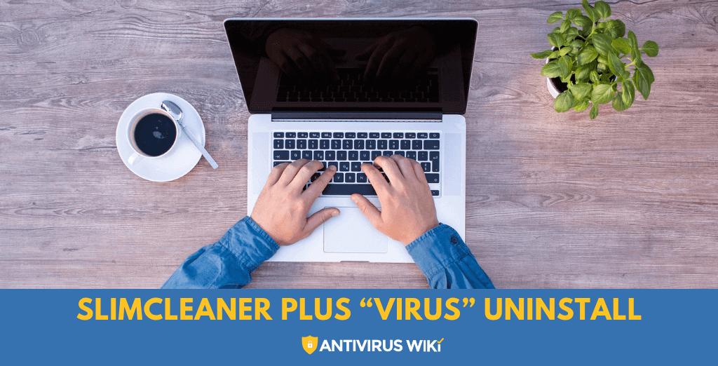 "SlimCleaner Plus ""Virus"" Uninstall"